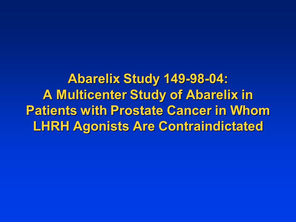 Abarelix Study 149-98-04: A Multicenter Study of Abarelix in Patients with Prostate Cancer in Whom LHRH Agonists Are Contraindictated