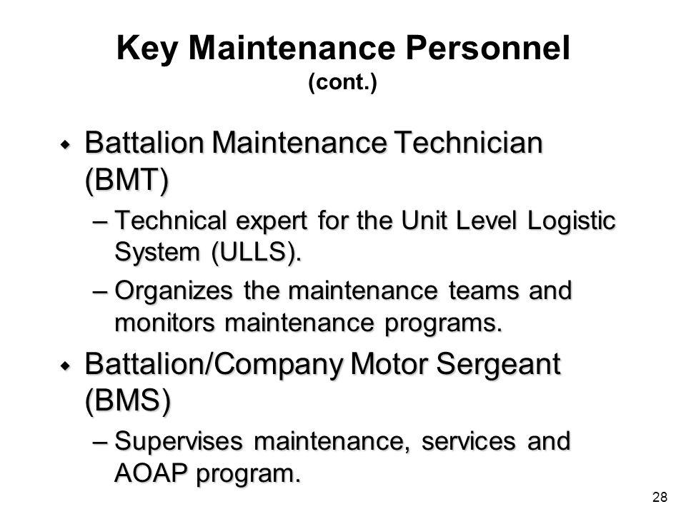 28 Key Maintenance Personnel (cont.) w Battalion Maintenance Technician (BMT) –Technical expert for the Unit Level Logistic System (ULLS). –Organizes