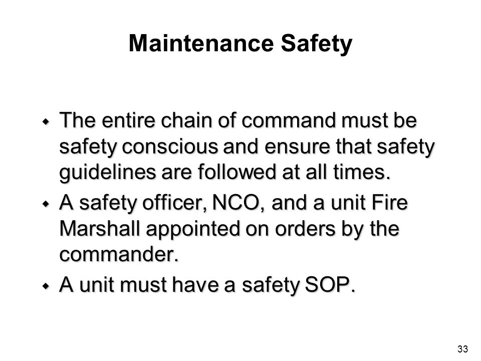 33 Maintenance Safety w The entire chain of command must be safety conscious and ensure that safety guidelines are followed at all times. w A safety o