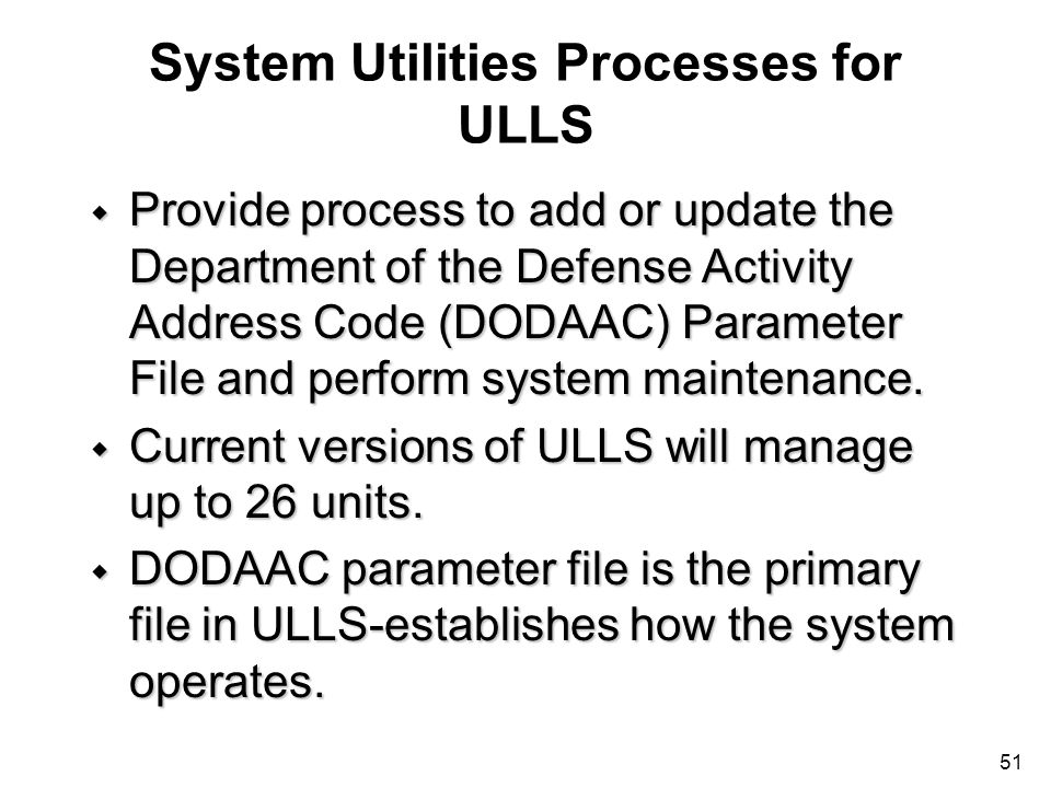 51 System Utilities Processes for ULLS w Provide process to add or update the Department of the Defense Activity Address Code (DODAAC) Parameter File