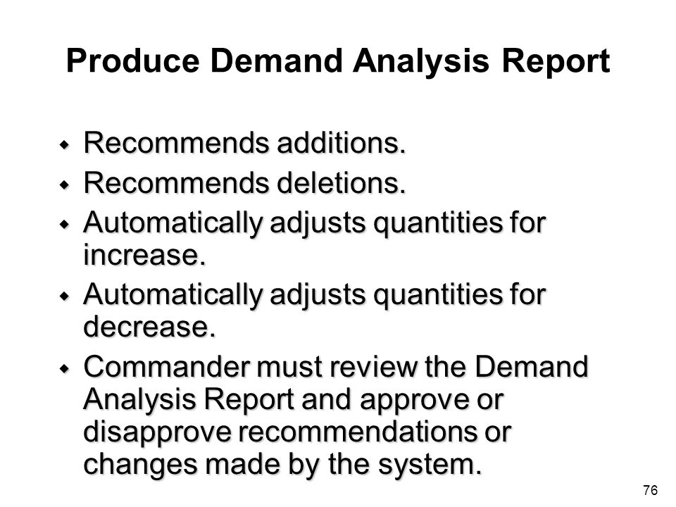 76 Produce Demand Analysis Report w Recommends additions. w Recommends deletions. w Automatically adjusts quantities for increase. w Automatically adj