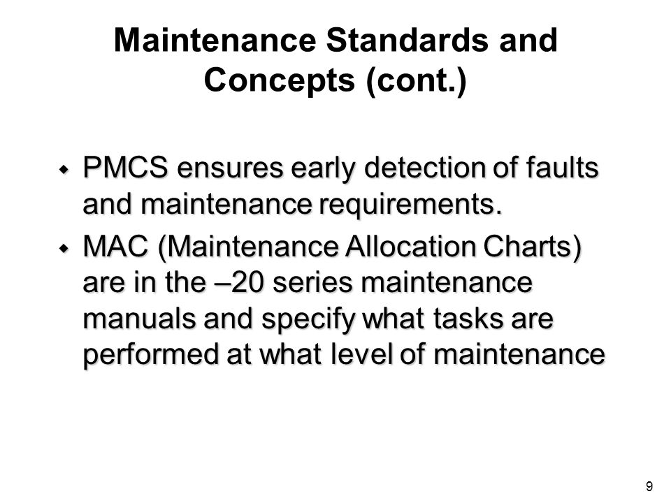 9 Maintenance Standards and Concepts (cont.) w PMCS ensures early detection of faults and maintenance requirements. w MAC (Maintenance Allocation Char