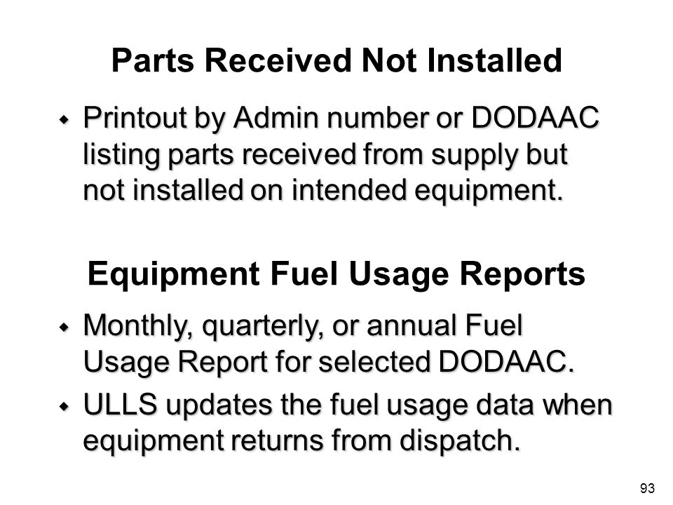 93 Parts Received Not Installed w Printout by Admin number or DODAAC listing parts received from supply but not installed on intended equipment. Equip
