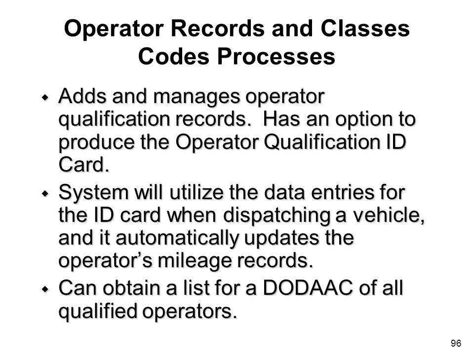 96 Operator Records and Classes Codes Processes w Adds and manages operator qualification records. Has an option to produce the Operator Qualification