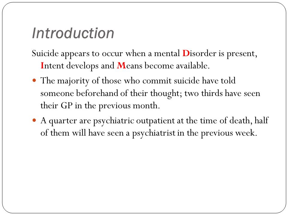 General Approach to Intervention Conduct a thorough assessment to identify disorder, intent and risk factors.