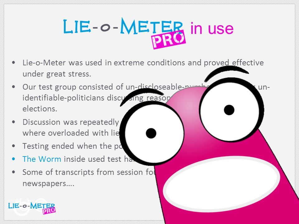 Lie-o-Meter was used in extreme conditions and proved effective under great stress.