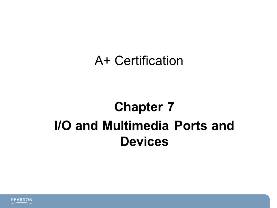 A+ Certification Chapter 7 I/O and Multimedia Ports and Devices