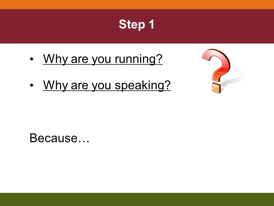 Why are you running Why are you speaking Because… Step 1