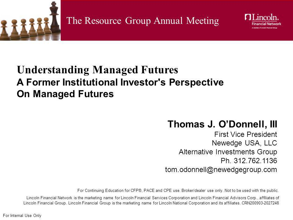 For Internal Use Only The Resource Group Annual Meeting For Continuing Education for CFP®, PACE and CPE use. Broker/dealer use only. Not to be used wi