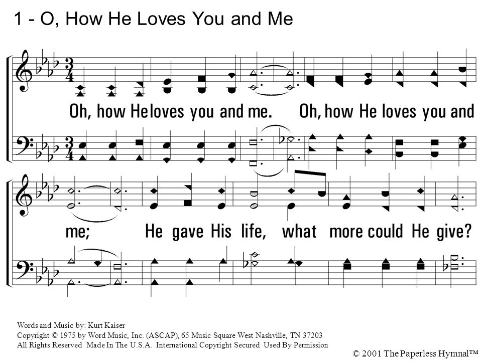 1.Oh, how He loves you and me.