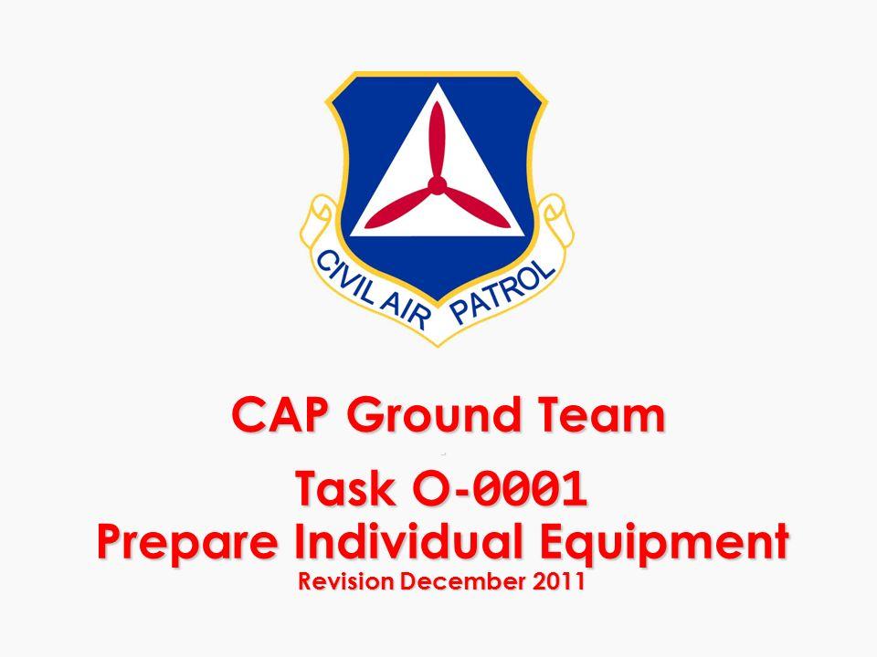 CAP Ground Team - Task O- 0001 Prepare Individual Equipment Revision December 2011 CAP Ground Team - Task O- 0001 Prepare Individual Equipment Revisio