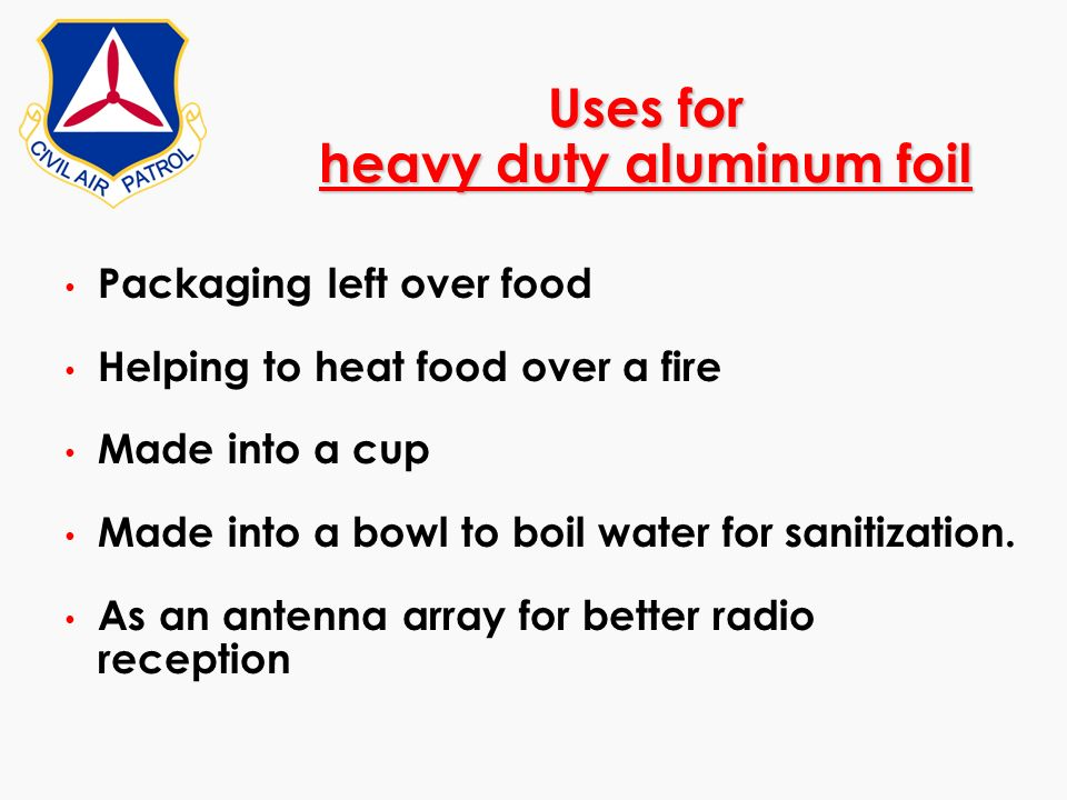 Uses for heavy duty aluminum foil Packaging left over food Helping to heat food over a fire Made into a cup Made into a bowl to boil water for sanitiz