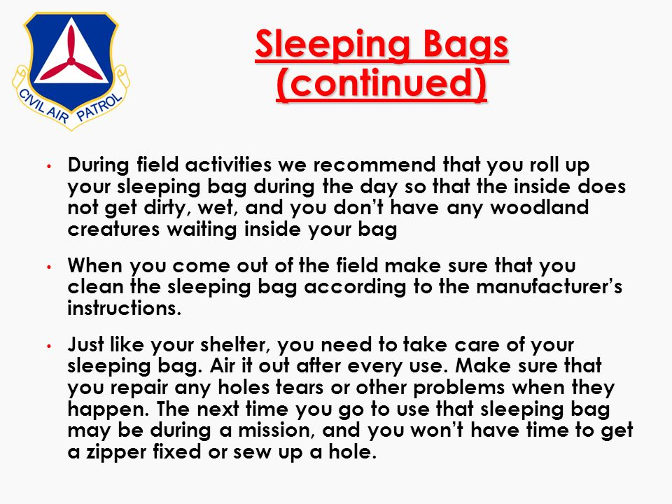 Sleeping Bags (continued) During field activities we recommend that you roll up your sleeping bag during the day so that the inside does not get dirty