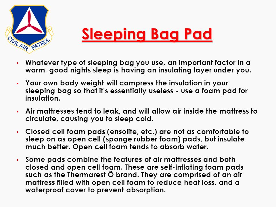 Sleeping Bag Pad Whatever type of sleeping bag you use, an important factor in a warm, good nights sleep is having an insulating layer under you. Your