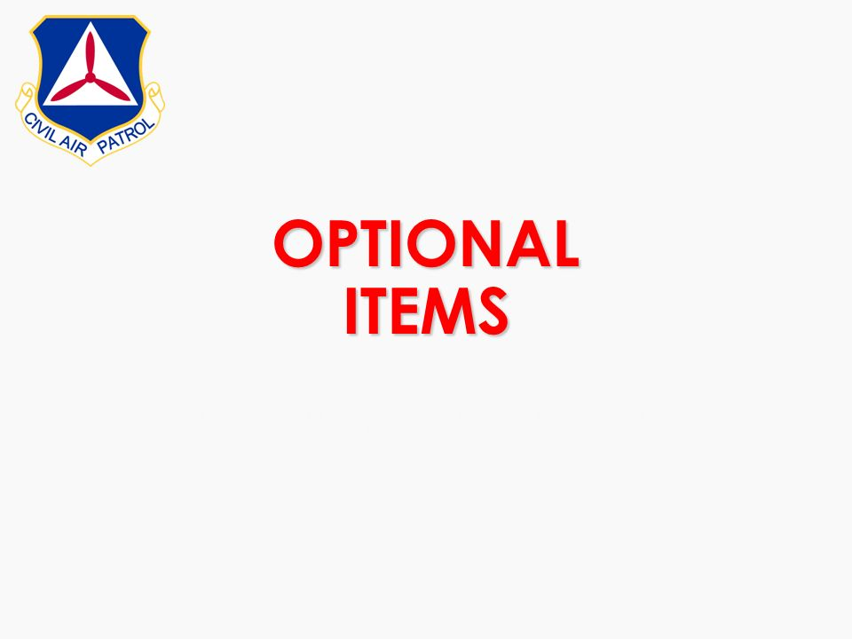 OPTIONAL ITEMS Depending on the teams assigned task and the amount of weight you can feasibly carry, you may want to bring some additional items to ma