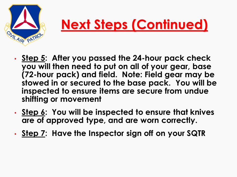 Next Steps (Continued) Step 5: After you passed the 24-hour pack check you will then need to put on all of your gear, base (72-hour pack) and field. N