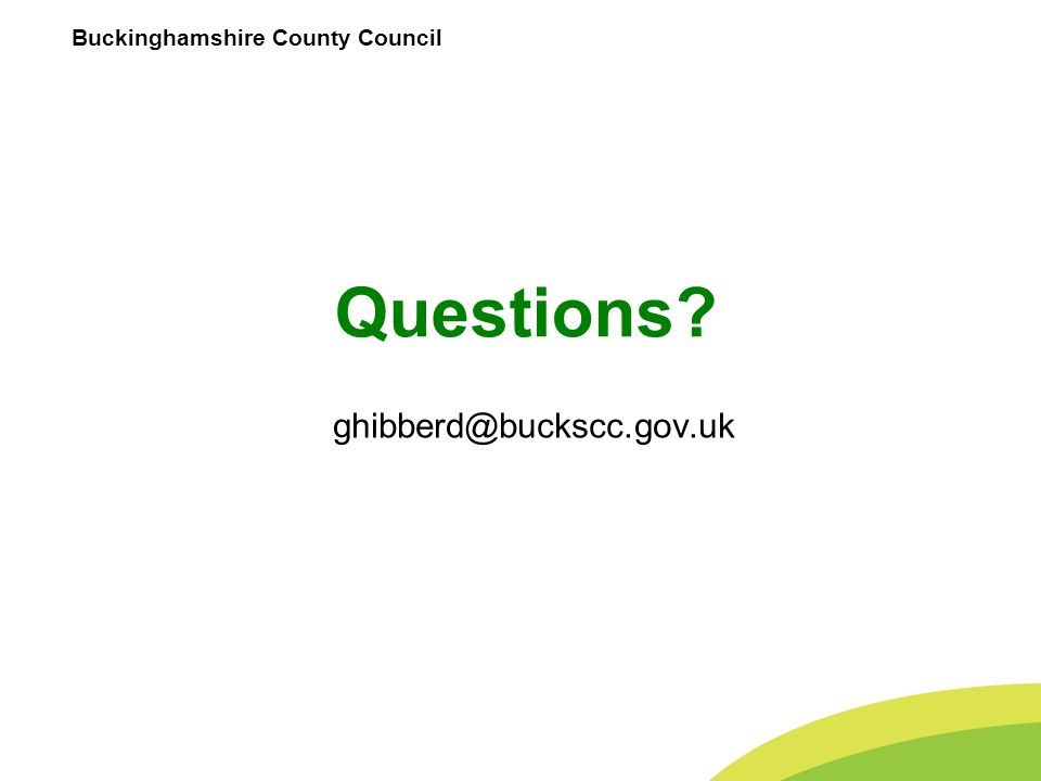 Buckinghamshire County Council Questions? ghibberd@buckscc.gov.uk