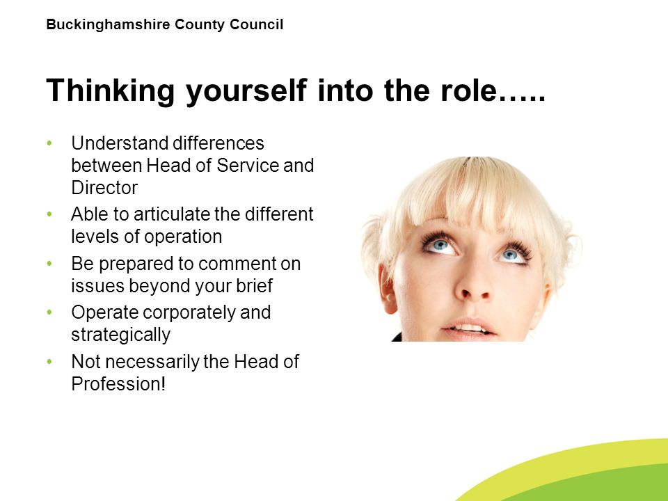 Buckinghamshire County Council Thinking yourself into the role….. Understand differences between Head of Service and Director Able to articulate the d