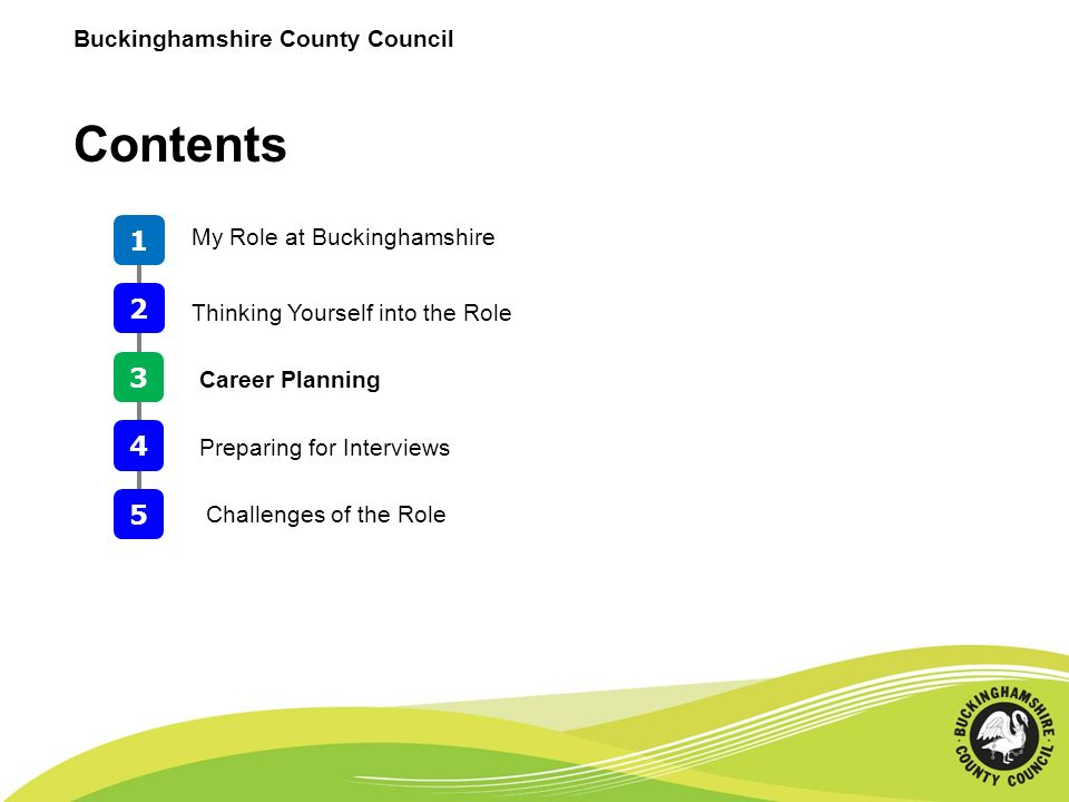 Buckinghamshire County Council Contents 1 2 My Role at Buckinghamshire 3 Thinking Yourself into the Role 4 Preparing for Interviews 5 Challenges of th