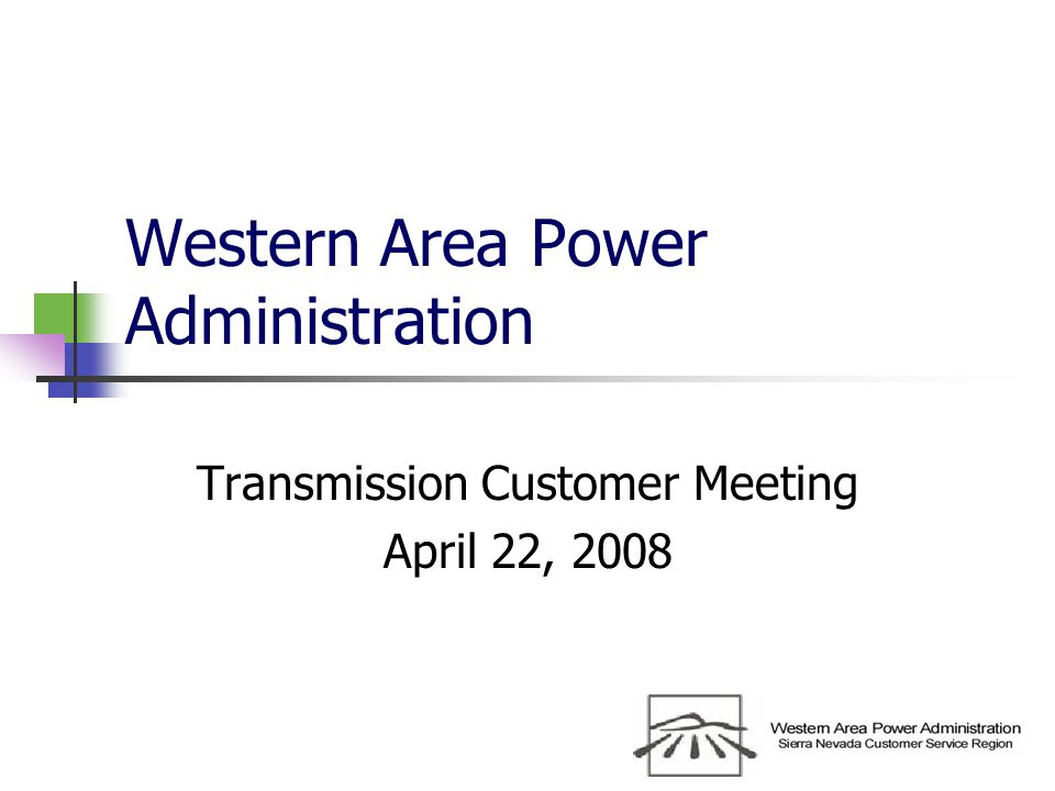 Western Area Power Administration Transmission Customer Meeting April 22, 2008