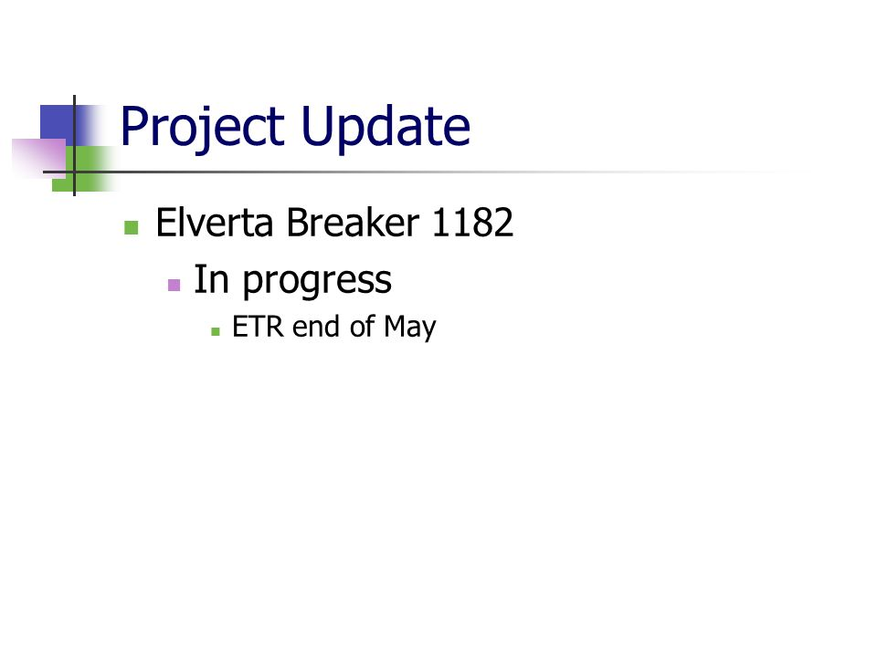 Project Update Elverta Breaker 1182 In progress ETR end of May