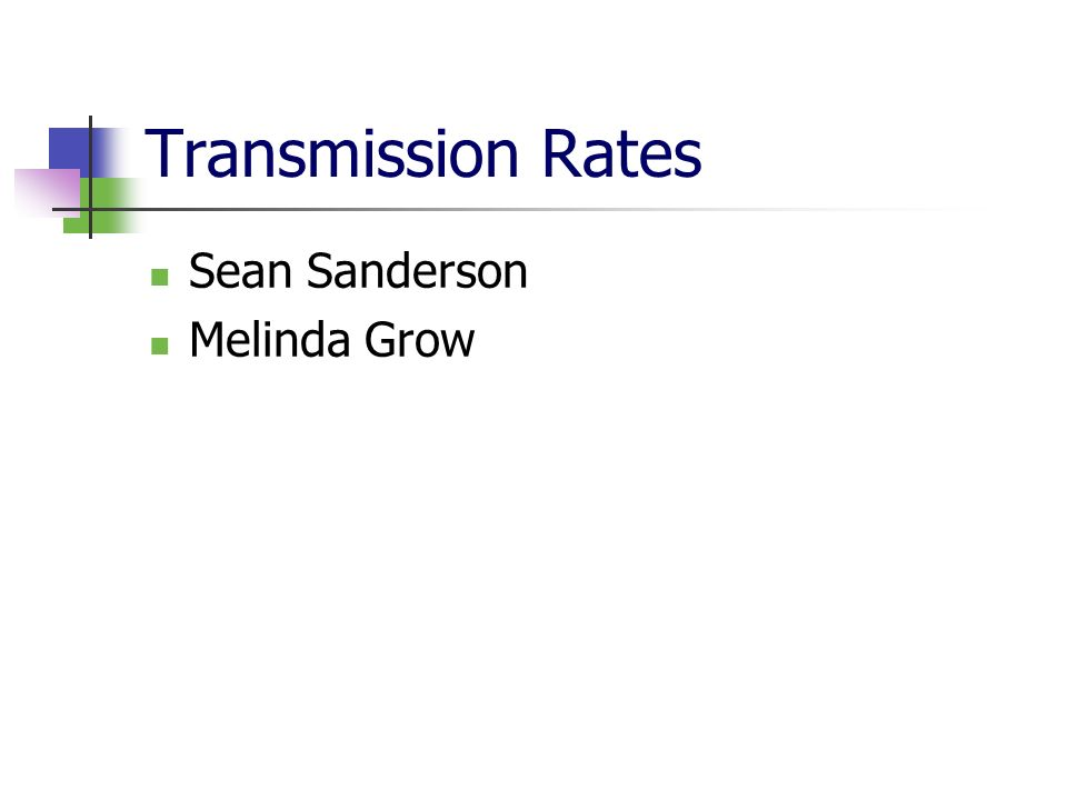 Transmission Rates Sean Sanderson Melinda Grow