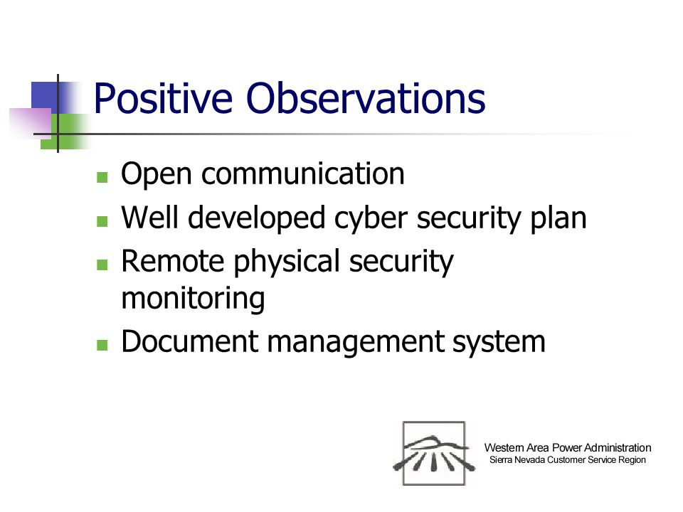 Positive Observations Open communication Well developed cyber security plan Remote physical security monitoring Document management system