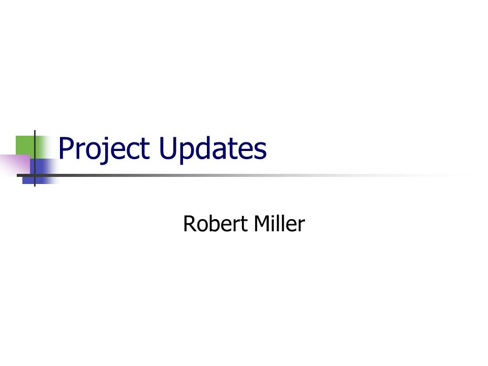 Project Updates Robert Miller