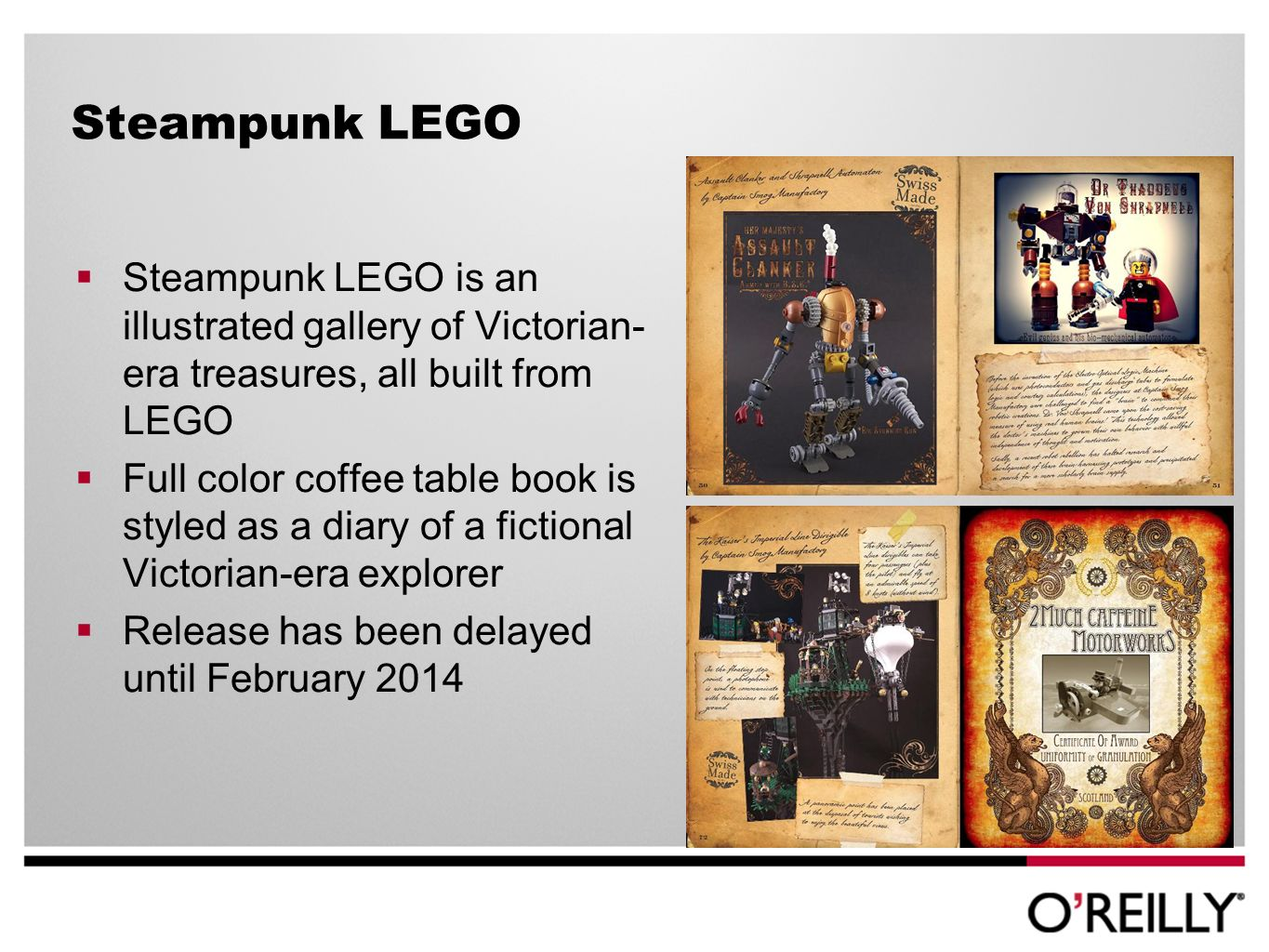 Steampunk LEGO Steampunk LEGO is an illustrated gallery of Victorian- era treasures, all built from LEGO Full color coffee table book is styled as a diary of a fictional Victorian-era explorer Release has been delayed until February 2014