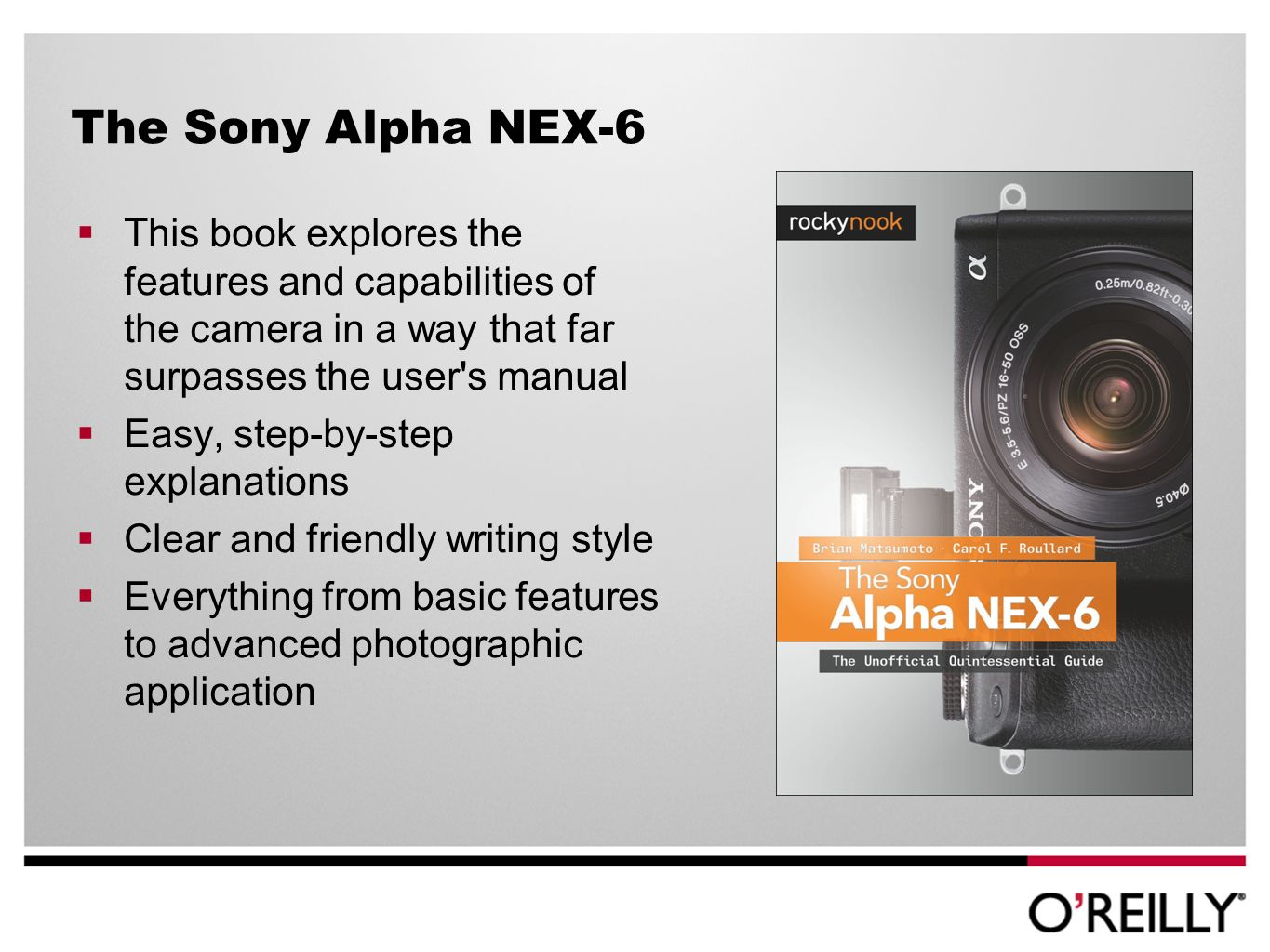 The Sony Alpha NEX-6 This book explores the features and capabilities of the camera in a way that far surpasses the user s manual Easy, step-by-step explanations Clear and friendly writing style Everything from basic features to advanced photographic application
