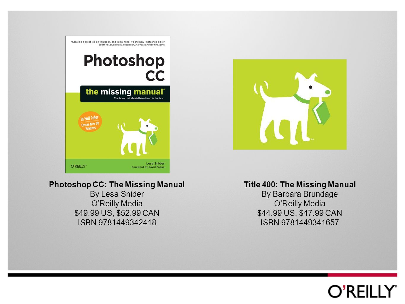 Photoshop CC: The Missing Manual By Lesa Snider OReilly Media $49.99 US, $52.99 CAN ISBN Title 400: The Missing Manual By Barbara Brundage OReilly Media $44.99 US, $47.99 CAN ISBN
