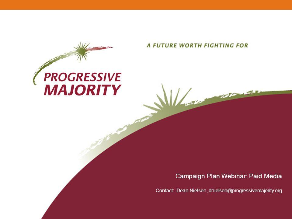 Campaign Plan Webinar: Paid Media Contact: Dean Nielsen, dnielsen@progressivemajority.org