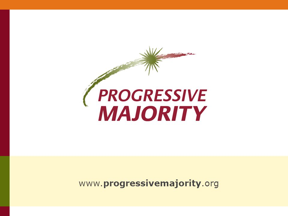 www.progressivemajority.org Contact: Progressive Majority