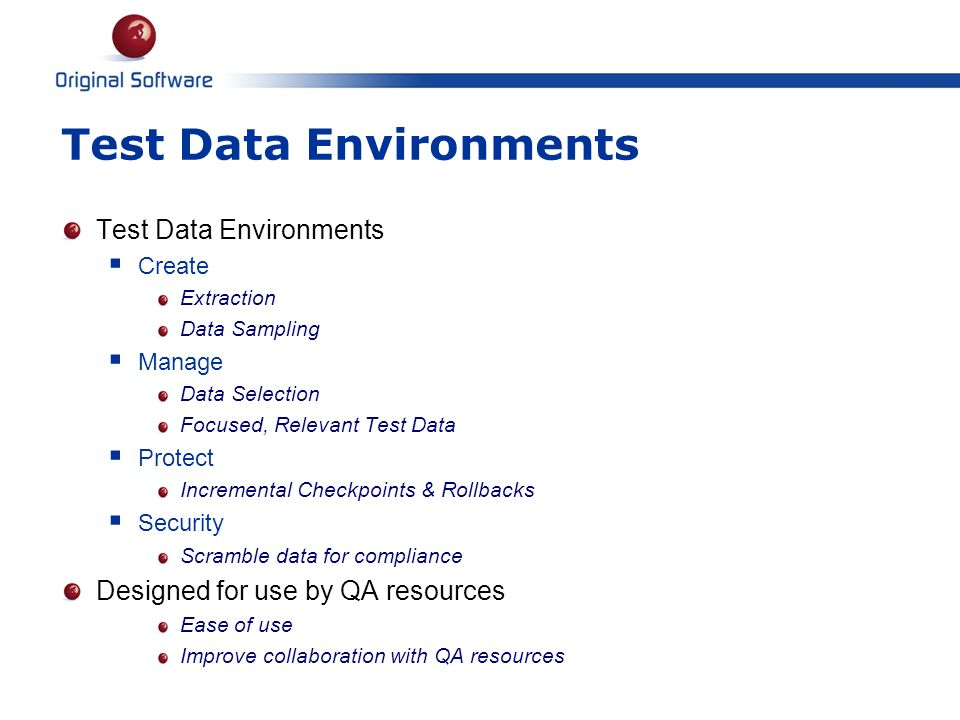 Test Data Environments Create Extraction Data Sampling Manage Data Selection Focused, Relevant Test Data Protect Incremental Checkpoints & Rollbacks S