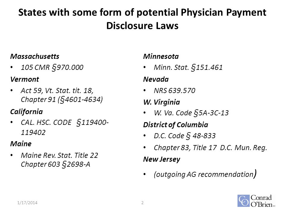States with some form of potential Physician Payment Disclosure Laws Massachusetts 105 CMR §970.000 Vermont Act 59, Vt. Stat. tit. 18, Chapter 91 (§46