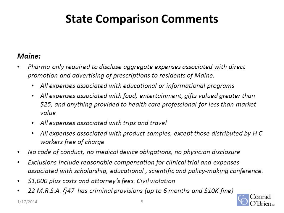 State Comparison Comments Maine: Pharma only required to disclose aggregate expenses associated with direct promotion and advertising of prescriptions