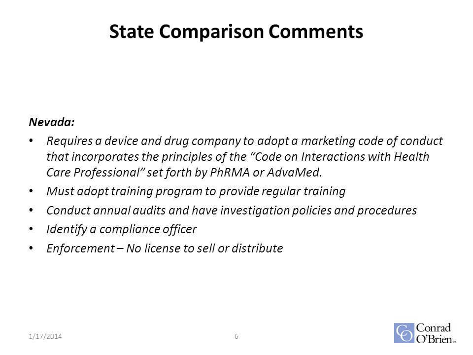 State Comparison Comments Nevada: Requires a device and drug company to adopt a marketing code of conduct that incorporates the principles of the Code