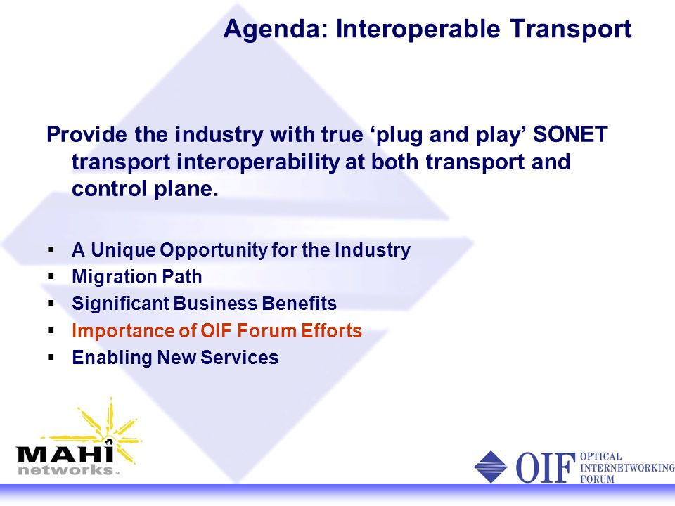 Agenda: Interoperable Transport Provide the industry with true plug and play SONET transport interoperability at both transport and control plane.