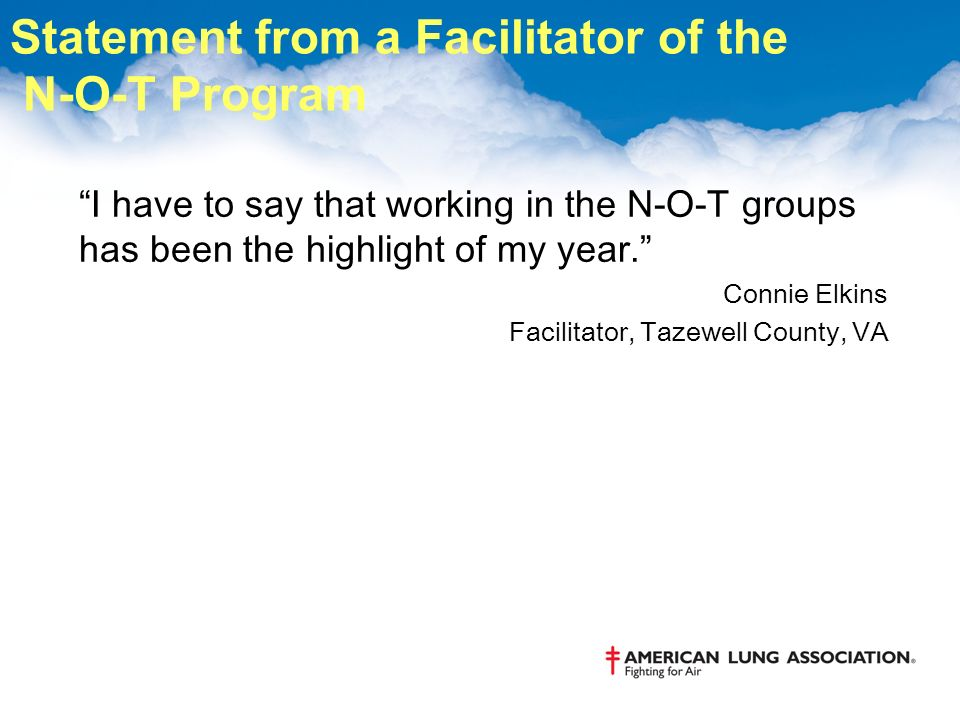 Statement from a Facilitator of the N-O-T Program I have to say that working in the N-O-T groups has been the highlight of my year.
