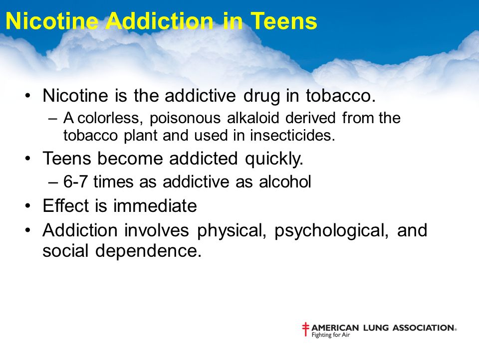 Nicotine Addiction in Teens Nicotine is the addictive drug in tobacco.