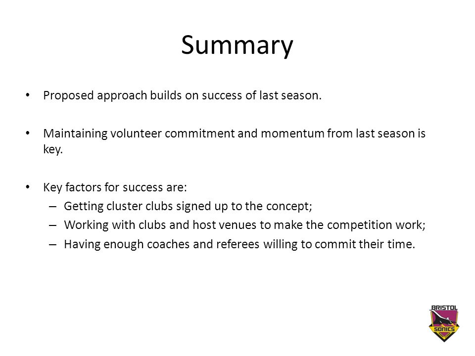 Summary Proposed approach builds on success of last season. Maintaining volunteer commitment and momentum from last season is key. Key factors for suc