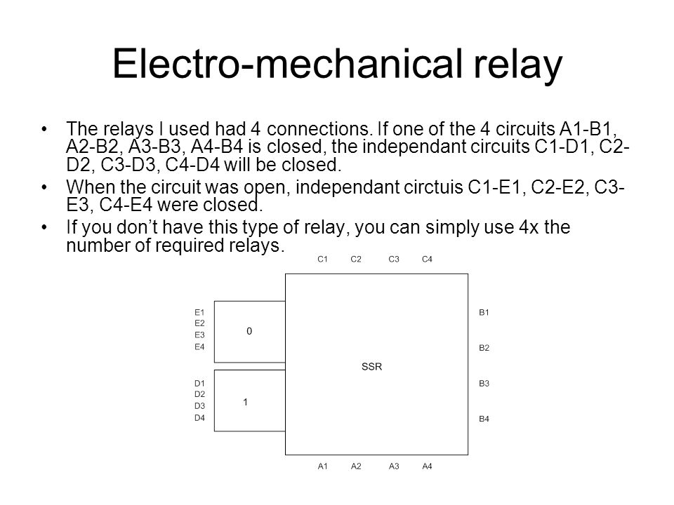 Electro-mechanical relay The relays I used had 4 connections.