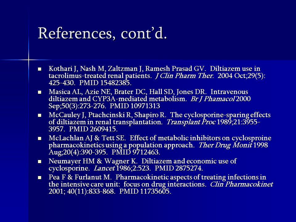References, contd. Gerónimo-Pardo M, Cuartero-del-Pozo AB, Jiménez-Vizuete J, et al. Clarithromycin-nifedipine interaction as possible cause of vasodi