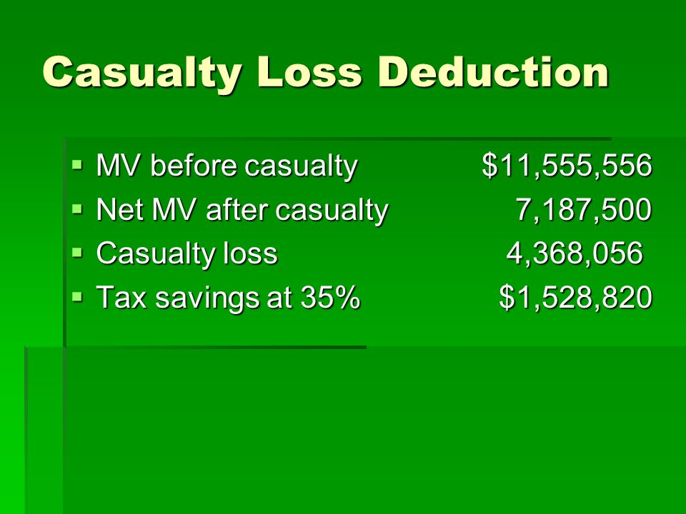 Casualty Loss Deduction MV before casualty$11,555,556 MV before casualty$11,555,556 Net MV after casualty 7,187,500 Net MV after casualty 7,187,500 Ca