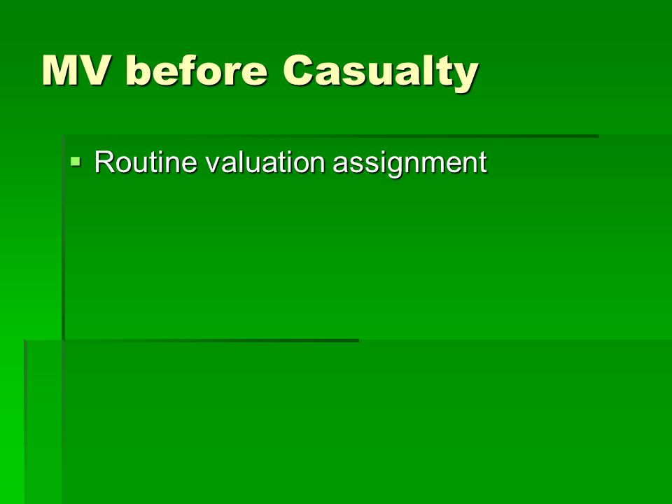 MV before Casualty Routine valuation assignment Routine valuation assignment