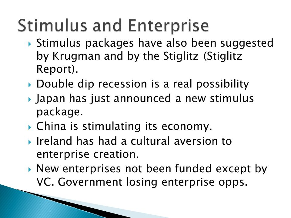 Stimulus packages have also been suggested by Krugman and by the Stiglitz (Stiglitz Report).