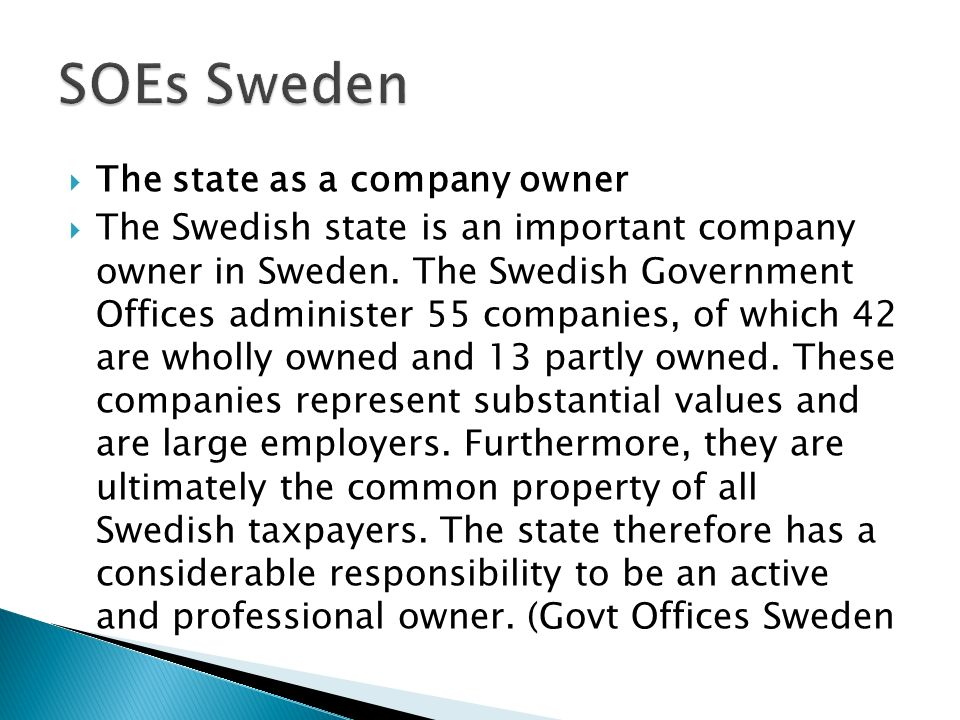 The state as a company owner The Swedish state is an important company owner in Sweden.