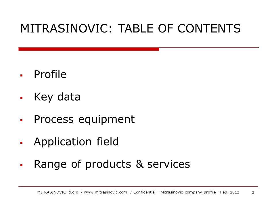MITRASINOVIC: TABLE OF CONTENTS Profile Key data Process equipment Application field Range of products & services 2 MITRASINOVIC d.o.o. / www.mitrasin