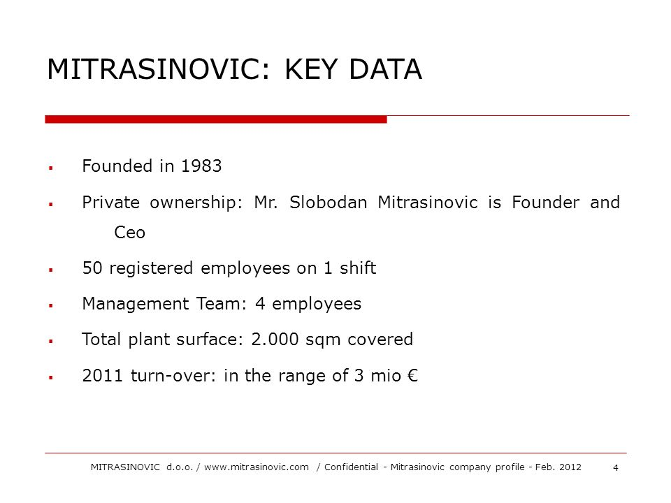 Founded in 1983 Private ownership: Mr. Slobodan Mitrasinovic is Founder and Ceo 50 registered employees on 1 shift Management Team: 4 employees Total