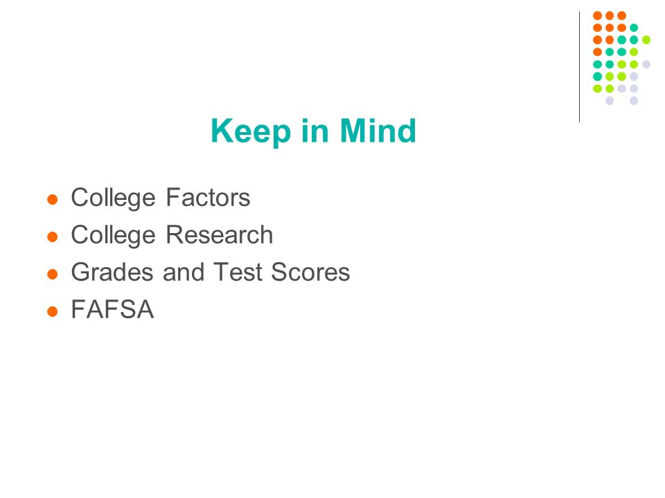 Keep in Mind College Factors College Research Grades and Test Scores FAFSA